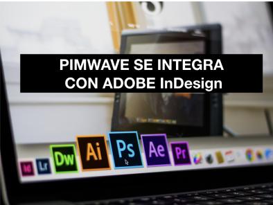 Pimwave se integra con Adobe InDesign